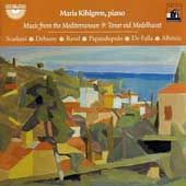 Music from the Mediterranean - Scarlatti, Debussy, Ravel, Falla, Albeniz, etc / Maria Kihlgren