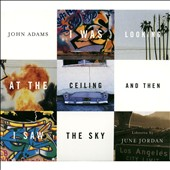John Adams (Composer): I Was Looking at the Ceiling and Then I Saw the Sky