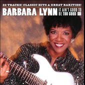 Barbara Lynn: It Ain't Good to Be Too Good