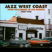 Various Artists: Jazz West Coast: From Hollywood To Los Angeles: 1950-1958