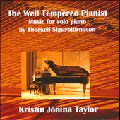 The Well Tempered Pianist: Music for Solo Piano by Thorkell Sigurbjörnsson