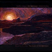 The End of the Day: The Music of Arni Bj&#246;rnsson / James Lisney: piano; Jaime Martin: flute; Elizabeth Layton: violin