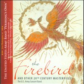 The Firebird and Other 20th Century Masterpieces / US Army Concert Band