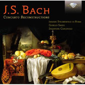 J.S. Bach: Concerto Reconstructions / Salvatore Carchiolo, organ & harpsichord; Andrea Mion, oboe; Giorgio Sasso, viola & violin