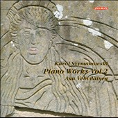 Karol Szymanowski: Piano Works, Vol. 2 / Anu Vehvilainen, piano