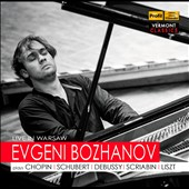 Live in Warsaw: Evgeni Bozhanov plays Chopin, Schubert, Debussy, Scriabin, Liszt / Evgeni Bozhanov, piano