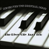 The River City Jazz Trio: Songs for the Cocktail Hour