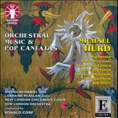 Michael Hurd: Orchestral Music & Pop Cantatas / New London Orchestra & Children's Choir