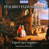 Polibio Fumagalli (1830-1900): Organ Works / Giovanni Feltrin: organ