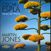 &Oacute;scar Espl&aacute;: Music for Piano, Opp. 2, 25, 53 / Martin Jones, piano