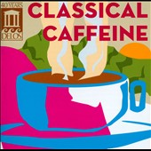 Classical Caffeine - works by Vivaldi, Bach, Handel, Mozart and Beethoven
