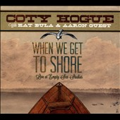 Coty Hogue: When We Get To Shore: Live At Empty Sea Studios [Digipak]
