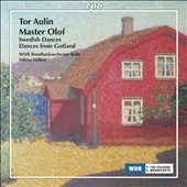 Tor Aulin (1866-1914): Master Olof; Swedish Dances Op. 32; Dances from Gotland / Niklas Willén