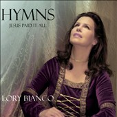 Lory Bianco: Hymns: Jesus Paid It All