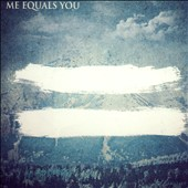 Me Equals You: Me Equals You