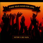 Victor Y. See Yuen: Raise Your Hand For Love [Digipak]