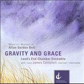 Music of Allan Gordon Bell: Gravity and Grace / The Land's End Chamber Ensemble; James Campbell, clarinet