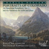 Charles Denler (b.1965): Portraits of Colorado; An American Symphony No. 1; Six Variations / Colorado SO