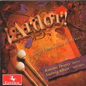Ardor!: Songs from Spain & Mexico by Lorca, de Falla, Galindo, Moreno, Barrera et al. / Katrine Druyts, mz; Ludwig Albert, marimba