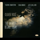 Olivier Bogé: The  World Begins Today [Digipak]