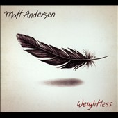 Matt Andersen: Weightless [Slipcase]