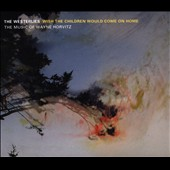 The Westerlies: Wish the Children Would Come On Home: The Music of Wayne Horvitz [Digipak]