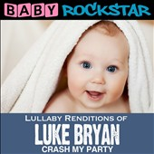 Baby Rockstar: Lullaby Renditions of Luke Bryan: Crash My Party