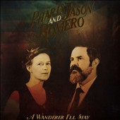 Jason Romero/Pharis Romero/Pharis: A Wanderer I'll Stay [Slipcase]