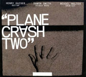 Damon Smith/Henry Kaiser/Weasel Walter: Plane Crash Two [Slipcase] *