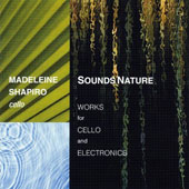 Sounds Nature: Works for Cello & Electronics by Morton Subotnick, Judith Shatin, Matthew Burtner, Tom Williams; Gayle Young / Madeleine Shapiro, cello