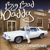 Gregg Martinez: Big Bad Daddy