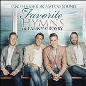 Ernie Haase & Signature Sound: The  Favorite Hymns of Fanny Crosby *
