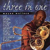 Wayne Wallace: Three in One