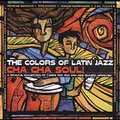 Various Artists: The Colors of Latin Jazz: Cha Cha Soul!