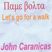 John Caranicas: Pame Bolta(Lets Go For A Walk)