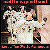 Matthew Good/Matthew Good Band: Last of the Ghetto Astronauts