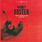 Radney Foster: This World We Live In