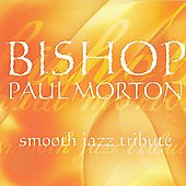 The Smooth Jazz All Stars: Bishop Paul Morton Smooth Jazz Tribute