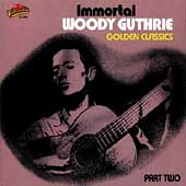 Woody Guthrie: Immortal: Golden Classics, Pt. 2