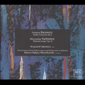 Karlowicz: Eternal Songs; Symphonic Poem Op 10; Bacewicz: Violin Concerto No. 3