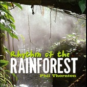 Phil Thornton: Rhythm of the Rainforest