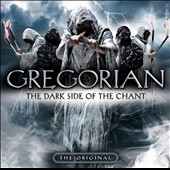 Gregorian: The Dark Side of the Chant