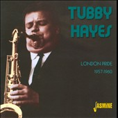 Tubby Hayes: London Pride 1957-1960