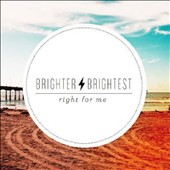 Brighter Brightest: Right For Me