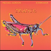 Icebreaker/Michael Gordon (Composer, Bang On A Can): Trance [2005] *