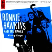 Ronnie Hawkins/Ronnie Hawkins & the Hawks/The Hawks: Forty Days *