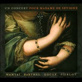 A Concert For Madame de Sévigné: works by Lully, Marais, Hotteterre et al. / Hantai, Barthel, Eguez, Pierlot