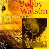 Bobby Watson (Sax): In the Groove
