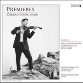 Premieres - works by Bruce Broughton, Ronald Royer, Kevin Lau, Chopin / Conrad Chow, violin, Bruce Broughton, piano
