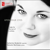 Open Your Eyes / Richard Strauss, Alban Berg, Arnold Schoenberg / Katherine Broderick, soprano; Malcom Martineau, piano